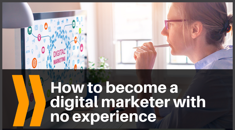 how to become a digital marketer with no experience